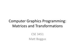 Computer Graphics Programming: Matrices and Transformations