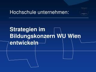 Strategien im Bildungskonzern WU Wien entwickeln