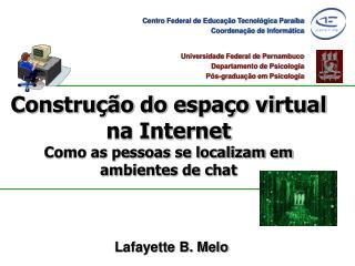 Construção do espaço virtual na Internet Como as pessoas se localizam em ambientes de chat