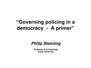 Governing policing in a democracy  -  A primer