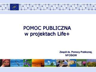 POMOC PUBLICZNA  w projektach Life+ Zespół ds. Pomocy Publicznej, NFOŚiGW