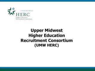 Upper Midwest Higher Education  Recruitment Consortium (UMW HERC)