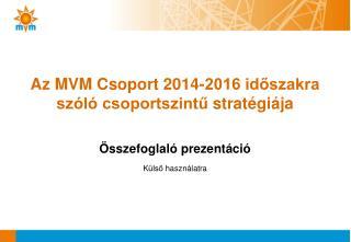 Az MVM Csoport 2014-2016 időszakra szóló csoportszintű  stratégiája