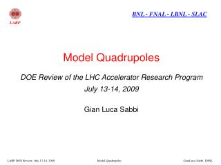 Model Quadrupoles DOE Review of the LHC Accelerator Research Program July 13-14, 2009