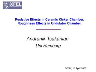 Resistive Effects in Ceramic Kicker Chamber. Roughness Effects in Undulator Chamber.