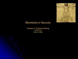 Biometrics in Security  Svetlana V. Drachova-Strang CPSC 681 Feb 23, 2006