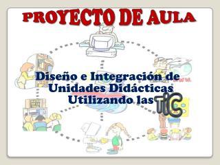 Diseño e Integración de Unidades Didácticas Utilizando las