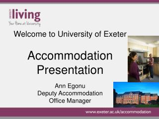 Welcome to  University of Exeter Accommodation Presentation Ann Egonu Deputy Accommodation