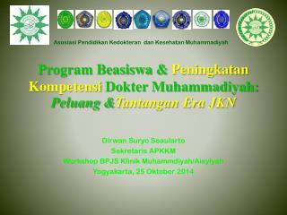 Program Beasiswa &  Peningkatan Kompetensi  Dokter Muhammadiyah:  Peluang & Tantangan Era JKN