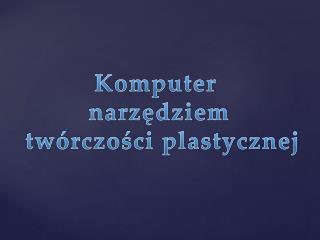 Komputer  narzędziem  twórczości plastycznej
