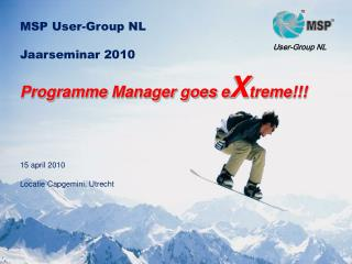 MSP  User-Group  NL Jaarseminar 2010 Programme Manager goes  e X treme !!! 15  april 2010