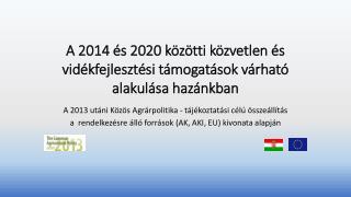 A 2014 és 2020 közötti közvetlen és vidékfejlesztési támogatások várható alakulása hazánkban