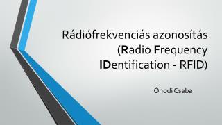 R�di�frekvenci�s azonos�t�s ( R adio F requency ID entification  - RFID)