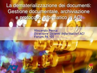 Vincenzo Pensa Direttore Sistemi Informativi ACI Forum PA '05