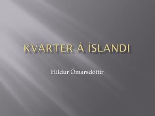 Kvarter á Íslandi