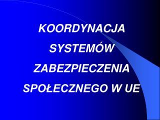 KOORDYNACJA  SYSTEMÓW  ZABEZPIECZENIA  SPOŁECZNEGO W UE