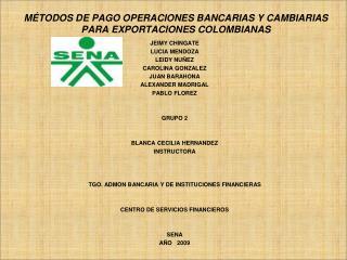 M�TODOS DE PAGO OPERACIONES BANCARIAS Y CAMBIARIAS PARA EXPORTACIONES COLOMBIANAS