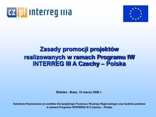 Zasady promocji projekt�w  realizowanych w ramach Programu IW INTERREG III A Czechy � Polska