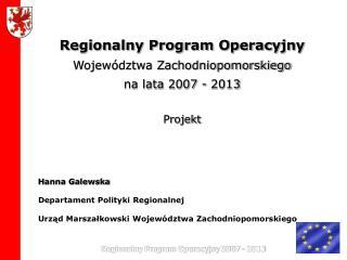 Regionalny Program Operacyjny Województwa Zachodniopomorskiego  na lata 2007 - 2013 Projekt