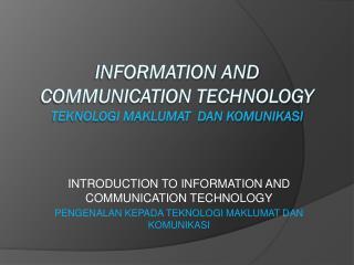 INFORMATION AND COMMUNICATION TECHNOLOGY TEKNOLOGI MAKLUMAT  DAN KOMUNIKASI