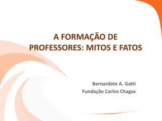 A FORMAÇÃO DE PROFESSORES: MITOS E FATOS