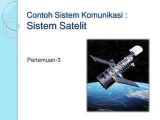 Contoh Sistem Komunikasi  : Sistem Satelit