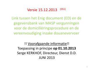 !!  Voorafgaande informatie !! Toepassing in principe  op 01.10.2013