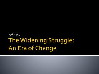 The Widening Struggle: An Era  of Change