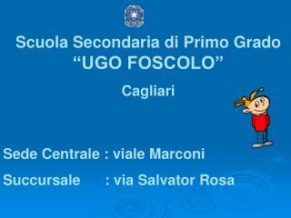 Scuola Secondaria di Primo Grado  �UGO FOSCOLO� Cagliari