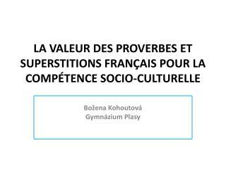 LA VALEUR DES PROVERBES ET SUPERSTITIONS FRANÇAIS POUR LA COMPÉTENCE SOCIO-CULTURELLE