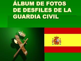 LBUM DE FOTOS DE DESFILES DE LA GUARDIA CIVIL