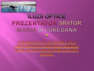 Iluzii optice  PREZENTATOR SRIITOR MARIA  SI  LOREDANA