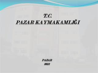 T.C. PAZAR KAYMAKAMLI?I