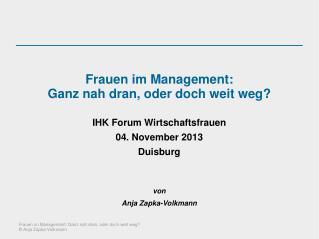 Frauen im Management: Ganz nah dran, oder doch weit weg? IHK Forum Wirtschaftsfrauen