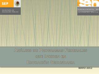 Análisis de Programas Federales  que Inciden en Educación Secundaria MAYO 2012