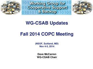 WG-CSAB Updates Fall 2014 COPC Meeting (NSOF, Suitland, MD) Nov 4-5, 2014