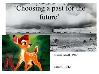 Bikini Atoll, 1946 Bambi, 1942