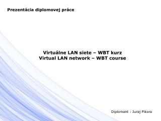 Virtuálne LAN siete – WBT kurz Virtual LAN network – WBT course