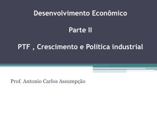 Desenvolvimento Econômico  Parte II PTF , Crescimento e Política industrial