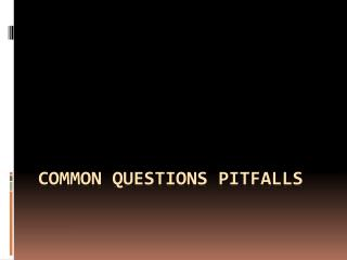 Common questions pitfalls