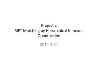 Project 2 SIFT Matching by Hierarchical  K -means Quantization