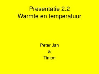 Presentatie 2.2 Warmte en temperatuur