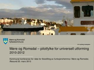 Møre  o g Romsdal – pilotfylke for universell utforming   2010-2012