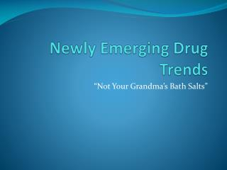 Newly Emerging Drug Trends