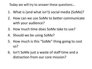 Today we will try to answer these questions…