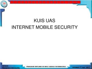 KUIS UAS  INTERNET MOBILE SECURITY