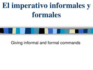 El imperativo informales y  formales