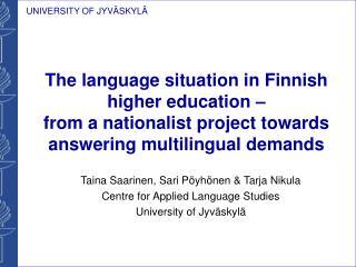 Taina Saarinen, Sari Pöyhönen & Tarja Nikula  Centre for Applied Language Studies