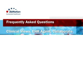 Frequently Asked Questions Clinical Views, EHR Agent, Collaborate