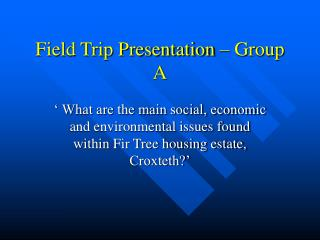 Field Trip Presentation   Group A